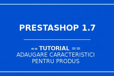 prestashop-1.7-adaugare caracteristici